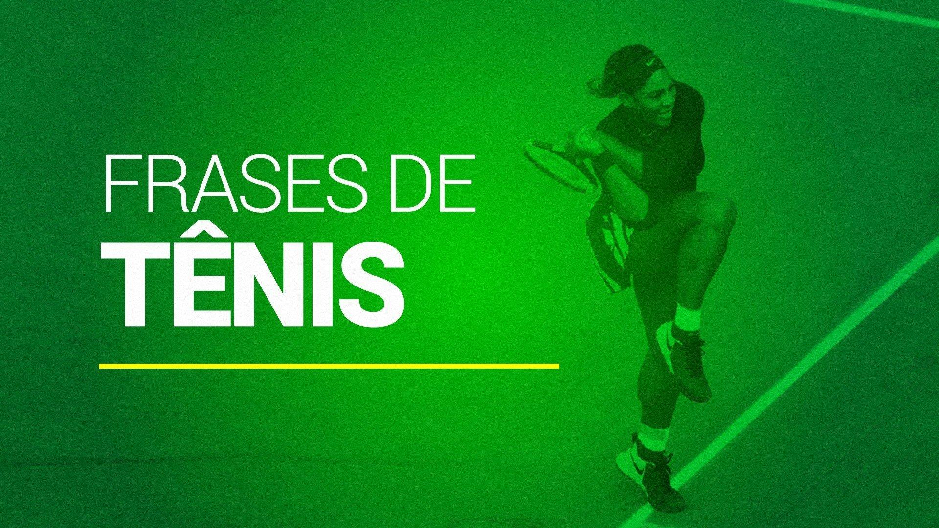 Veja 83 Frases De Tênis Inspiradoras De Estrelas Do Esporte